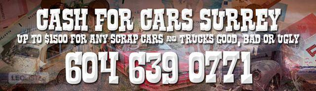 CASH FOR CARS NORTH SURREY BC 604-639-0771 $ Cash for Cars Surrey BC