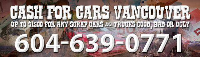 up to $1500 for any MINIVANS & CARS GOOD, BAD OR UGLY 604-639-0771 Cash for MIni Van Vancouver Today